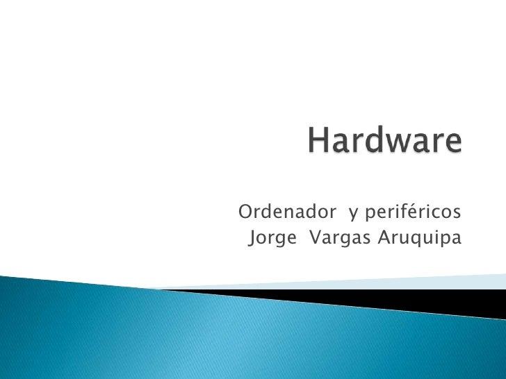 Ordenador y periféricos Jorge Vargas Aruquipa