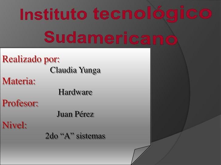 Realizado por:             Claudia YungaMateria:               HardwareProfesor:               Juan PérezNivel:           ...