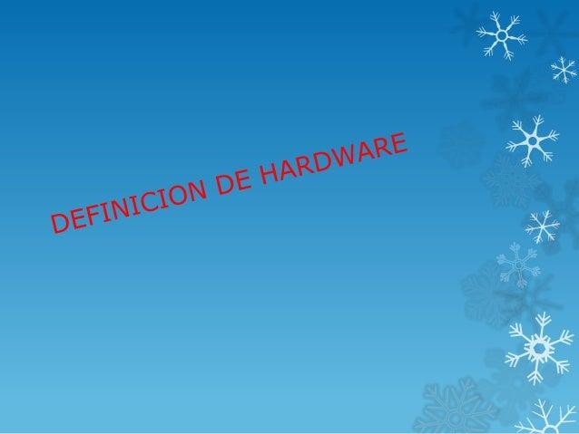 HARDWARECorresponde a todas las partes tangibles de un sistema informático;sus componentes son: eléctricos, electrónicos, ...