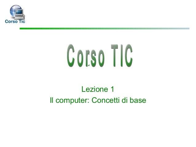 Lezione 1Il computer: Concetti di base