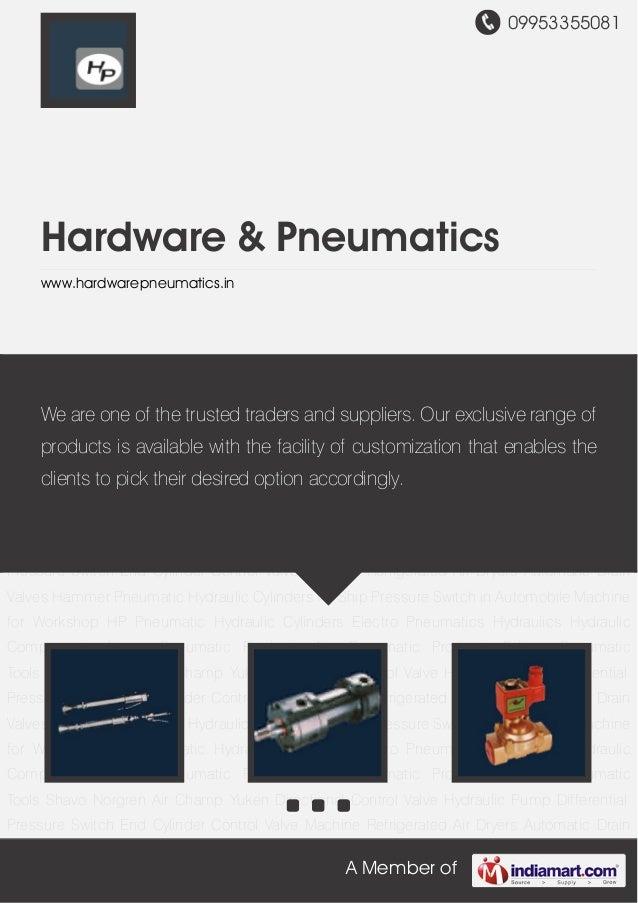 09953355081A Member ofHardware & Pneumaticswww.hardwarepneumatics.inHP Pneumatic Hydraulic Cylinders Electro Pneumatics Hy...