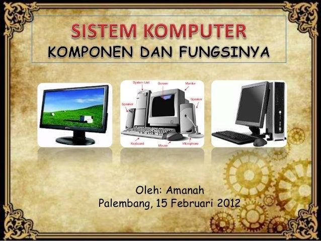Oleh: Amanah Palembang, 15 Februari 2012