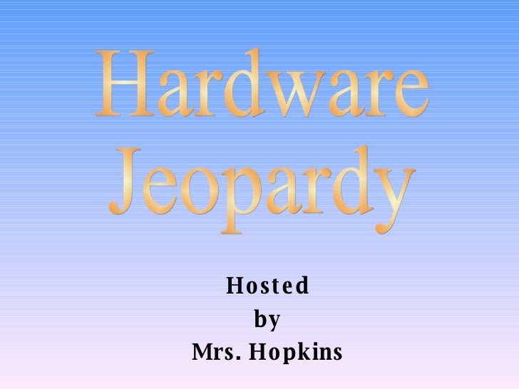 Hosted by Mrs. Hopkins Hardware Jeopardy
