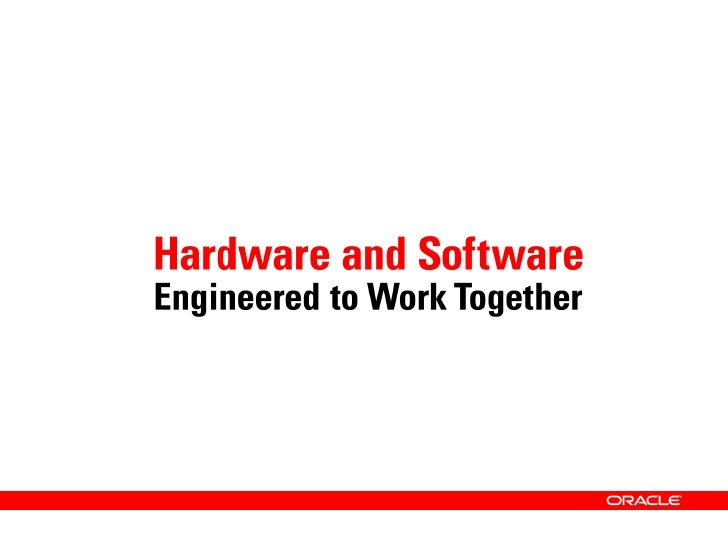 Hardware and Software. Engineered to Work Together. Oracle.