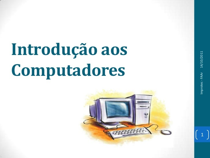 Introdução aos Computadores<br />Improtec - FAAr<br />1<br />14/10/2011<br />