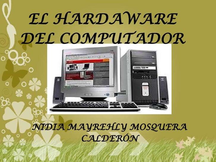 EL HARDAWAREDEL COMPUTADOR NIDIA MAYREHLY MOSQUERA         CALDERÓN