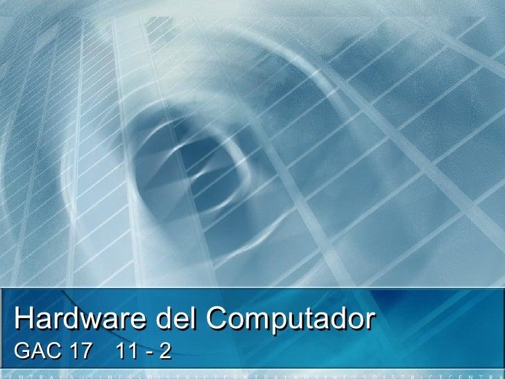 Hardware del ComputadorGAC 17 11 - 2