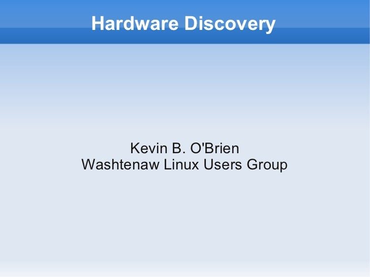 Hardware Discovery      Kevin B. OBrienWashtenaw Linux Users Group
