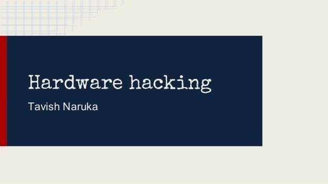 Hardware hacking Tavish Naruka