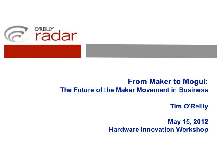 From Maker to Mogul:The Future of the Maker Movement in Business                                Tim O'Reilly              ...