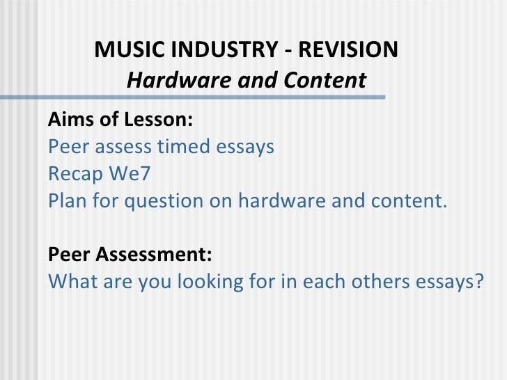 MUSIC INDUSTRY - REVISION Hardware and Content Aims of Lesson: Peer assess timed essays Recap We7 Plan for question on har...