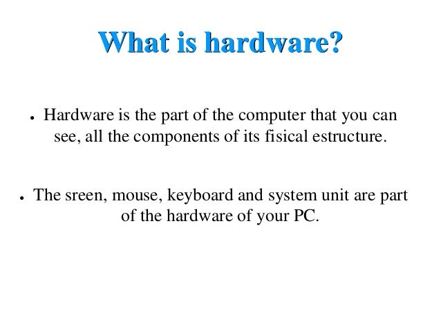 Whats a hardware and a software.?