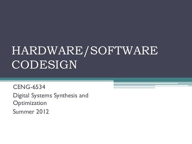 HARDWARE/SOFTWARECODESIGNCENG-6534Digital Systems Synthesis andOptimizationSummer 2012
