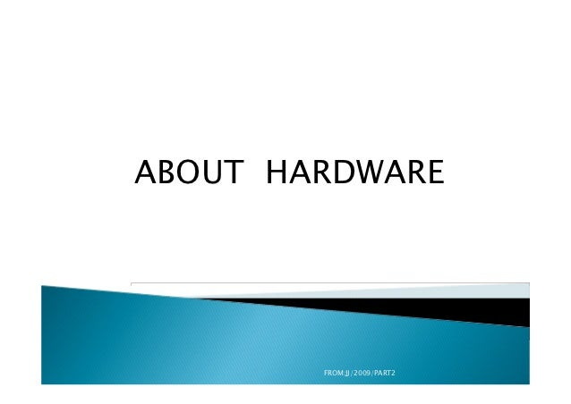 ABOUT HARDWARE        FROM:JJ/2009/PART2