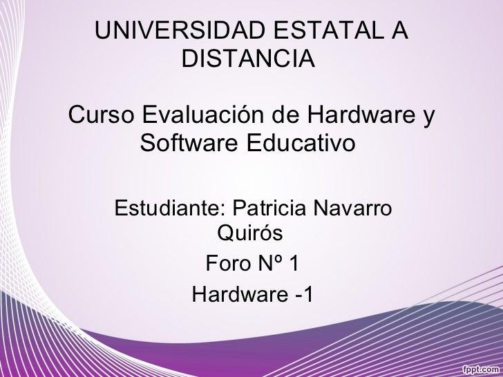 UNIVERSIDAD ESTATAL A DISTANCIA  Curso Evaluación de Hardware y Software Educativo  Estudiante: Patricia Navarro Quirós  F...
