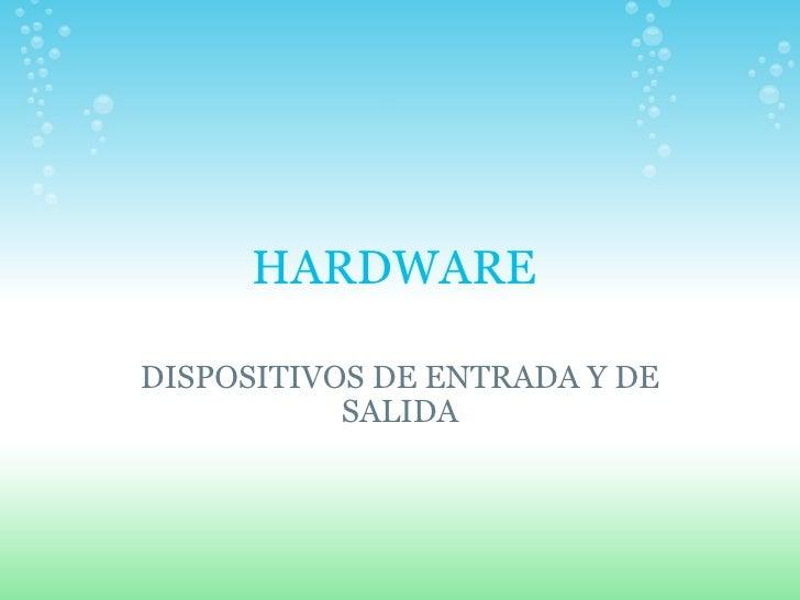 HARDWARE  DISPOSITIVOS DE ENTRADA Y DE SALIDA