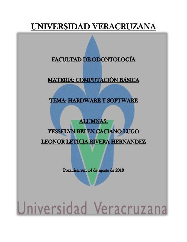 UNIVERSIDAD VERACRUZANA FACULTAD DE ODONTOLOGÍA MATERIA: COMPUTACIÓN BÁSICA TEMA: HARDWARE Y SOFTWARE ALUMNAS: YESSELYN BE...