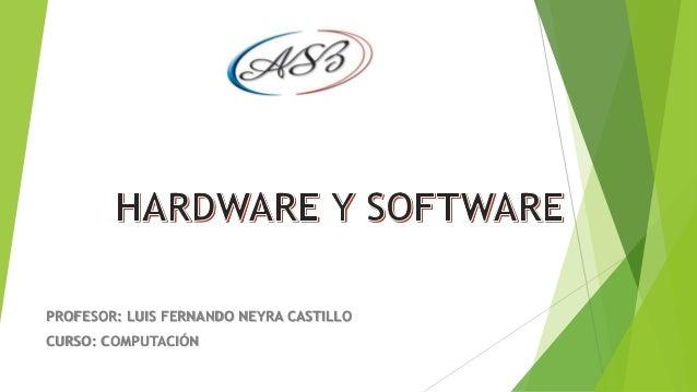 PROFESOR: LUIS FERNANDO NEYRA CASTILLO CURSO: COMPUTACIÓN