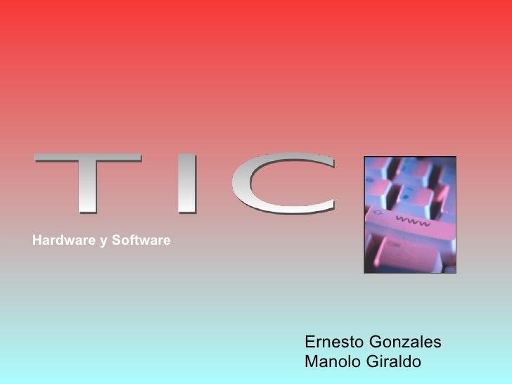Hardware y Software Ernesto Gonzales Manolo Giraldo
