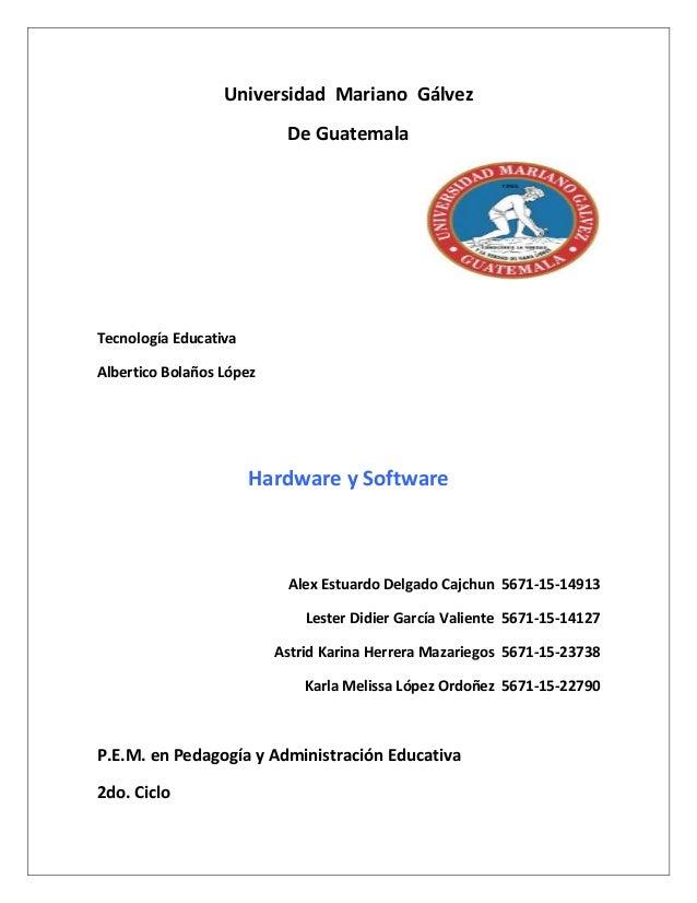 Universidad Mariano Gálvez De Guatemala Tecnología Educativa Albertico Bolaños López Hardware y Software Alex Estuardo Del...