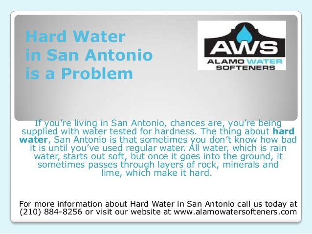Hard Waterin San Antoniois a ProblemIf you're living in San Antonio, chances are, you're beingsupplied with water tested f...