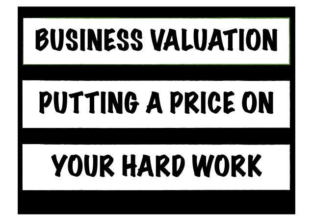 BUSINESS VALUATION YOUR HARD WORK PUTTING A PRICE ON