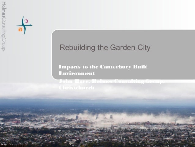 Rebuilding the Garden CityImpacts to the Canterbury BuiltEnvironmentJohn Hare, Holmes Consulting Group,Christchurch