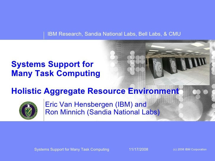 Systems Support for Many Task Computing Holistic Aggregate Resource Environment Eric Van Hensbergen (IBM) and Ron Minnich ...