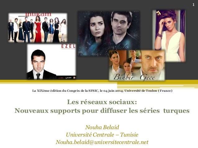 La XIXème édition du Congrès de la SFSIC, le 04 juin 2014, Université de Toulon ( France) Les réseaux sociaux: Nouveaux su...