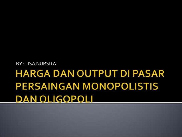 Harga dan Output di Pasar Monopolistis dan Oligopoly
