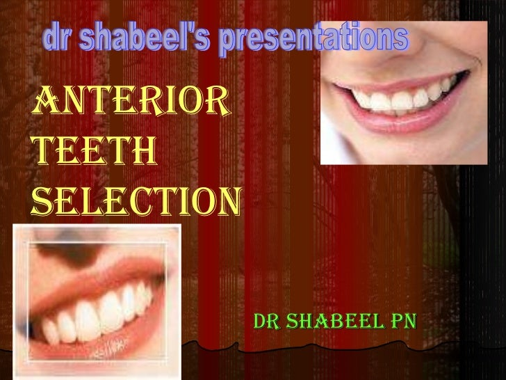 Dr shabeel pn ANTERIOR  TEETH    SELECTION dr shabeel's presentations