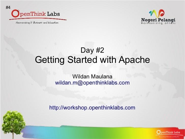 #4                   Day #2     Getting Started with Apache                 Wildan Maulana          wildan.m@openthinklabs...