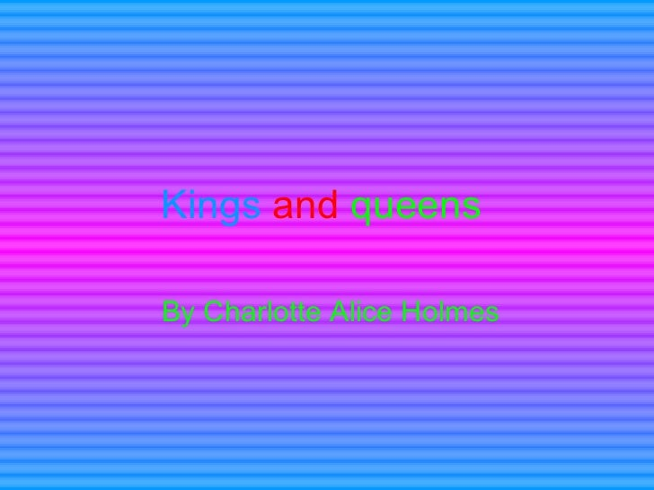 Kings   and   queens  By Charlotte Alice Holmes