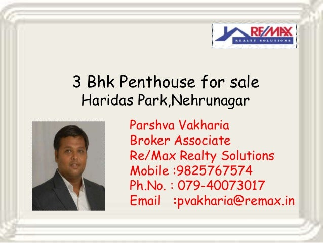 3 Bhk Penthouse for sale Haridas Park,Nehrunagar  Parshva Vakharia Broker Associate Re/Max Realty Solutions Mobile :982576...