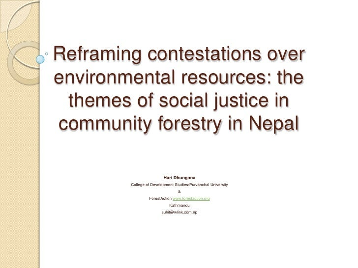 Reframing contestations over environmental resources: the themes of social justice in community forestry in Nepal<br />Har...