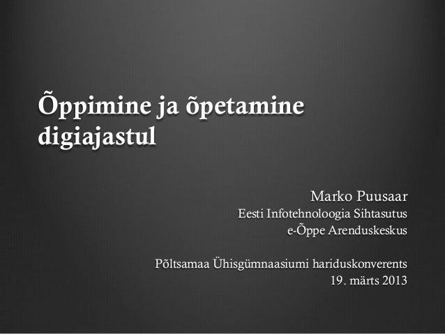 Õppimine ja õpetaminedigiajastul                                    Marko Puusaar                       Eesti Infotehnoloo...