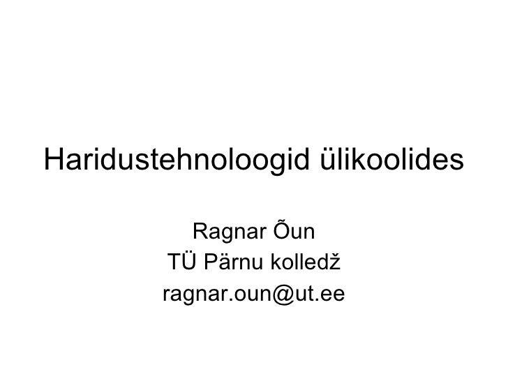 Haridustehnoloogid ülikoolides Ragnar Õun TÜ Pärnu kolledž [email_address]