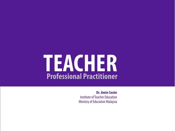 TEACHER Professional Practitioner                           Dr. Amin Senin             Institute of Teacher Education     ...