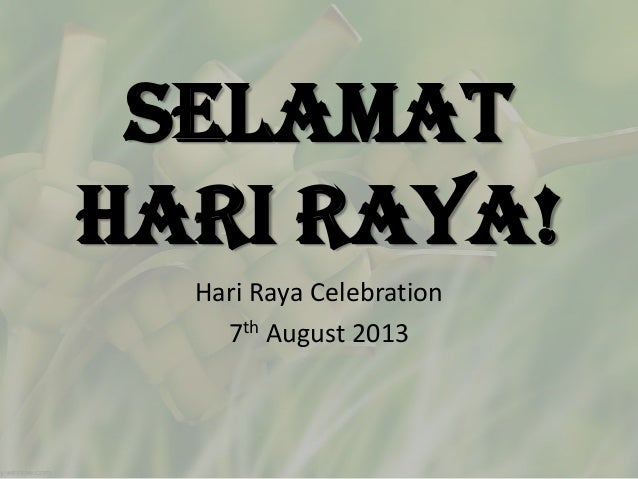 Selamat Hari Raya! Hari Raya Celebration 7th August 2013