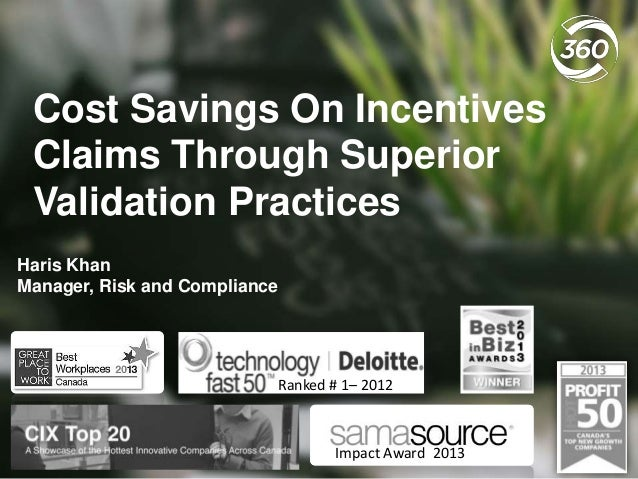 Cost Savings On Incentives Claims Through Superior Validation Practices Haris Khan Manager, Risk and Compliance  Ranked # ...