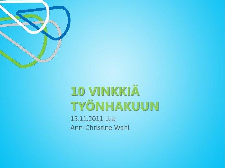 10 VINKKIÄTYÖNHAKUUN15.11.2011 LiraAnn-Christine Wahl