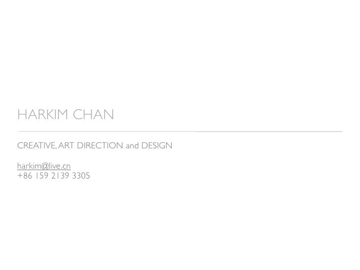 HARKIM CHAN CREATIVE, ART DIRECTION and DESIGN  harkim@live.cn +86 159 2139 3305