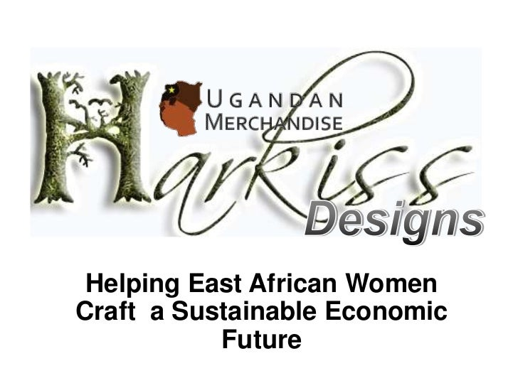 Harkiss Designs Helping East African WomenCraft a Sustainable Economic           Future