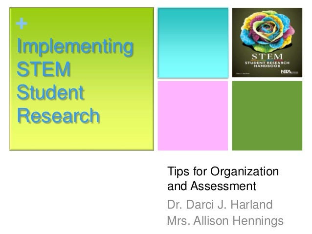 +ImplementingSTEMStudentResearch               Tips for Organization               and Assessment               Dr. Darci ...