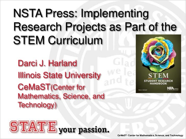 NSTA Press: ImplementingResearch Projects as Part of theSTEM CurriculumDarci J. HarlandIllinois State UniversityCeMaST(Cen...