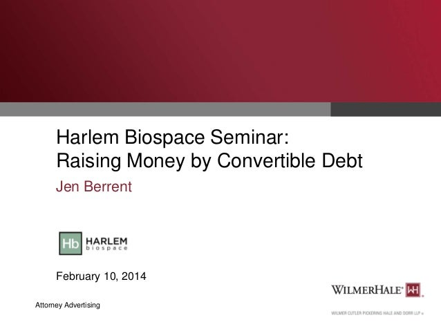 Harlem Biospace Seminar: Raising Money by Convertible Debt Jen Berrent  February 10, 2014 Attorney Advertising