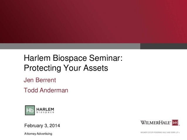 Harlem Biospace Seminar: Protecting Your Assets Jen Berrent Todd Anderman  February 3, 2014 Attorney Advertising