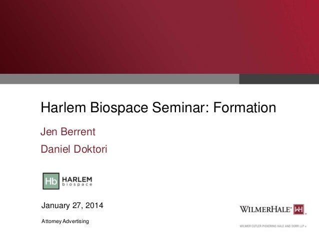 Harlem Biospace Seminar: Formation Jen Berrent Daniel Doktori  January 27, 2014 Attorney Advertising