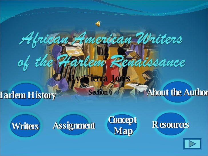 By Kierra Jones   Section 6 Harlem History Writers Concept Map Resources Assignment About the Author