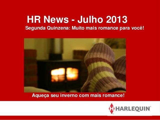 HR News - Julho 2013 Segunda Quinzena: Muito mais romance para você! Aqueça seu inverno com mais romance!